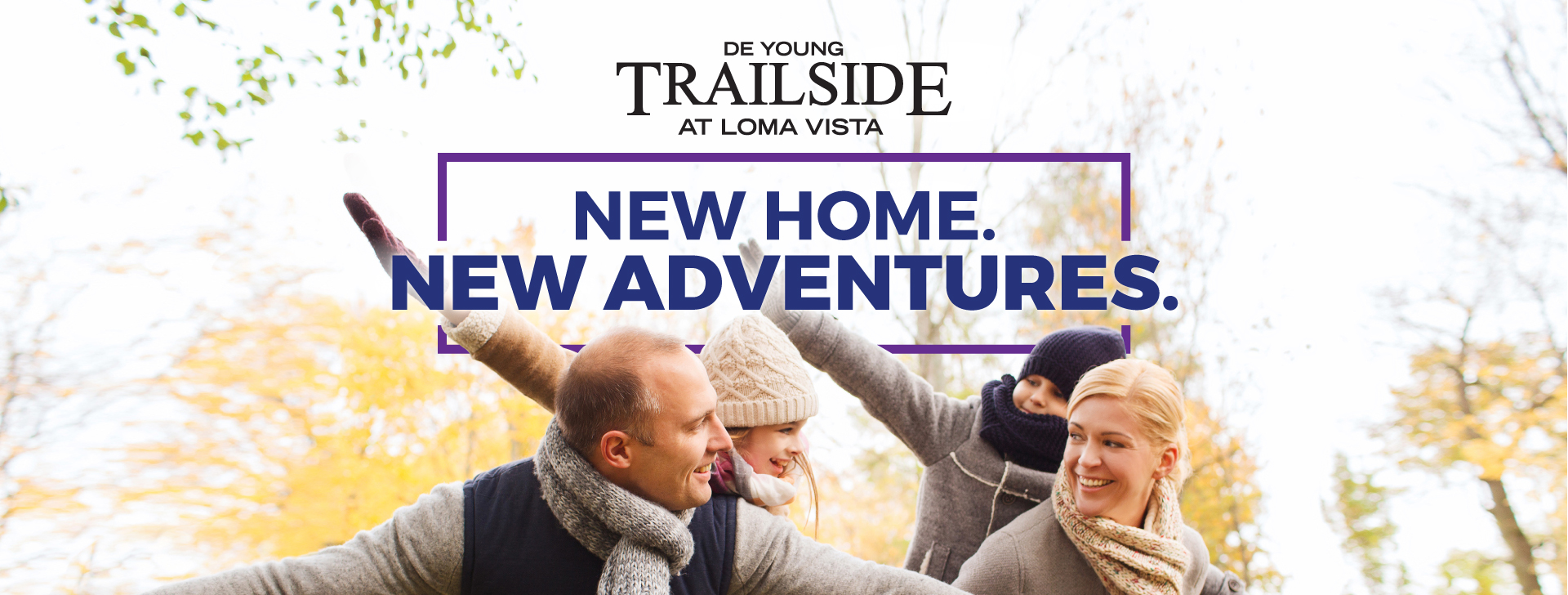 A New Home Brings New Adventures At DeYoung Trailside At Loma Vista, Homes Starting In The 280's!