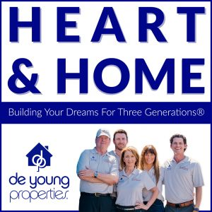 Heart & Home Podcast, Episode #3 – Financing A Brand New Home, Special Guests: De Young Mortgage, An Affiliate of De Young Properties!